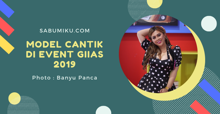 Model Cantik di EVENT GIIAS 2019