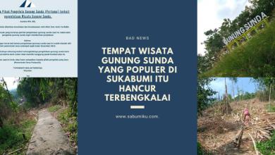 Tempat Wisata Gunung Sunda yang Populer di Sukabumi itu Hancur Terbengkalai