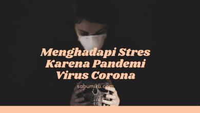 Menghadapi Stres Karena Pandemi Virus Corona Yang Entah Kapan Berakhir