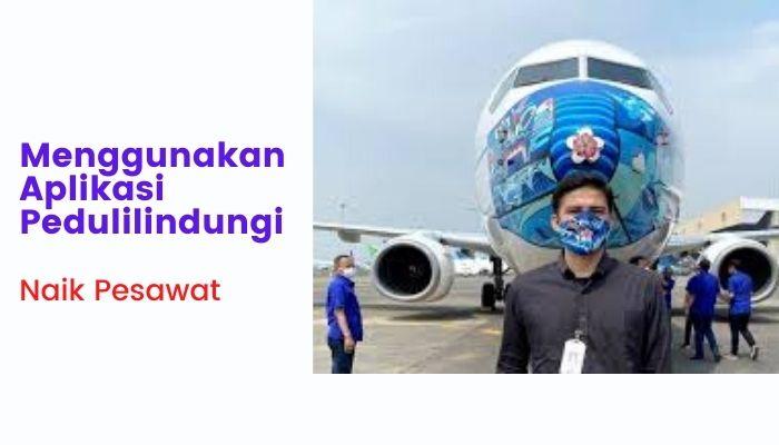 Menggunakan Aplikasi Pedulilindungi Menggunakan Pesawat Garuda